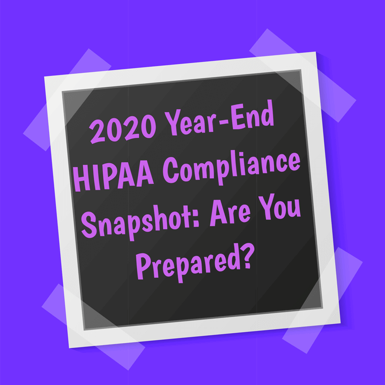 2020 Year End HIPAA Compliance Snapshot