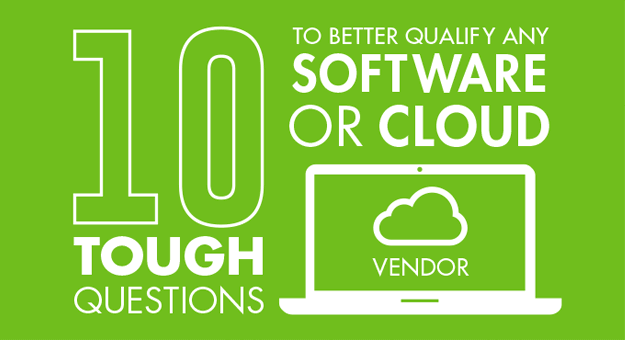 10 Tough Questions to Better Qualify Any Software or Cloud Vendor